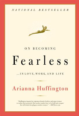 On Becoming Fearless: In Love, Work, and Life