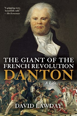 The Giant of the French Revolution: Danton, A Life