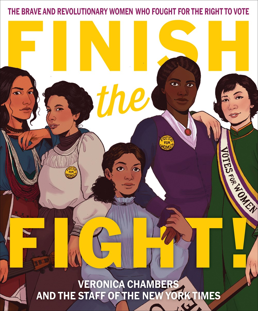 Finish the Fight!: The Brave and Revolutionary Women Who Fought for the Right to Vote by Veronica Chambers
