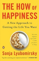 The How of Happiness: A New Approach to Getting the Life Your Want