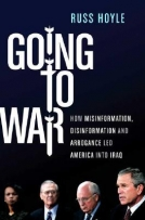 Going to War: How Misinformation, Disinformation and Arrogance Led America into Iraq