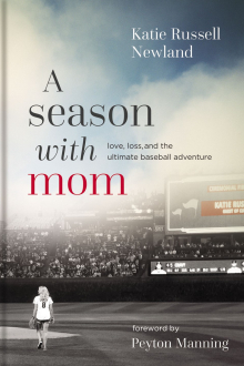 A Season With Mom:  Love, Loss and the Ultimate Baseball Adventure